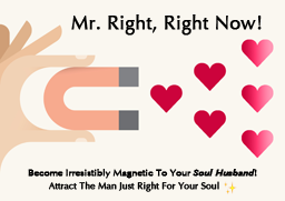 Manifest The Man Just Right For Your Soul, Right Now! - Mr. Right, Right Now! Online Course mrrightrightnow.com
